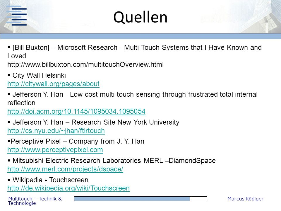 Quellen[Bill Buxton] – Microsoft Research - Multi-Touch Systems that I Have Known and Loved http://www.billbuxton.com/multitouchOverview.html.